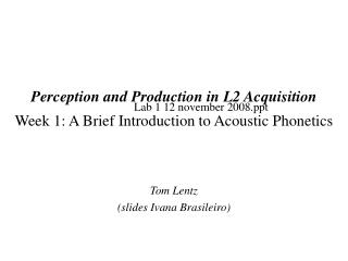 Perception and Production in L2 Acquisition Week 1: A Brief Introduction to Acoustic Phonetics