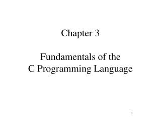 Chapter 3 Fundamentals of the C Programming Language