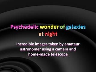Psychedelic wonder of galaxies at night