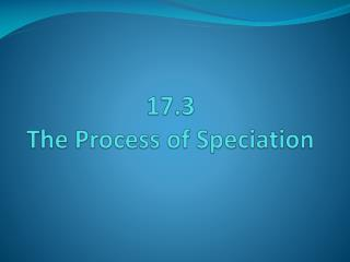 17.3 The Process of Speciation