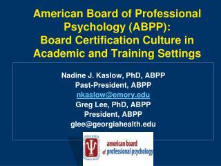 Nadine J. Kaslow, PhD, ABPP  Past-President, ABPP nkaslow@emory Greg Lee, PhD, ABPP