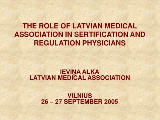 THE ROLE OF LATVIAN MEDICAL ASSOCIATION IN SERTIFICATION AND REGULATION PHYSICIANS