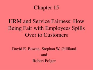 Chapter 15 HRM and Service Fairness: How Being Fair with Employees Spills Over to Customers