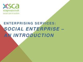 Enterprising services:  Social  enterprise –  an introduction