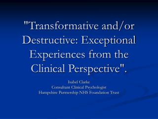 """""""Transformative and/or Destructive: Exceptional Experiences from the Clinical Perspective""""."""