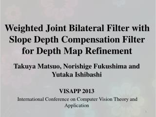 Weighted Joint Bilateral Filter with Slope Depth Compensation Filter  for Depth Map Refinement