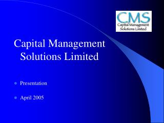 Capital Management  Solutions Limited Presentation April 2005