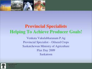 Provincial Specialists Helping To Achieve Producer Goals!