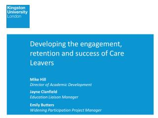 Developing the engagement, retention and success of Care Leavers Mike Hill
