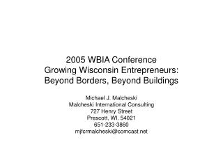 2005 WBIA Conference  Growing Wisconsin Entrepreneurs: Beyond Borders, Beyond Buildings
