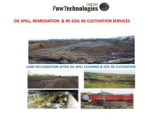 OIL SPILL, REMEDIATION  & RE-SOIL RE-CULTIVATION SERVICES