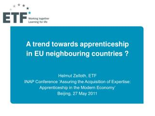 A trend towards apprenticeship in EU neighbouring countries ? Helmut Zelloth, ETF