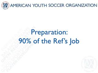 Preparation:  90% of the Ref's Job