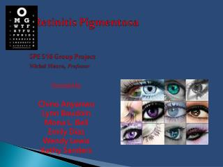 Retinitis  Pigmentosa SPE  516 Group Project Michal  Munro ,  Professor