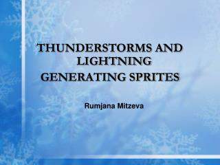 THUNDERSTORMS AND LIGHTNING  GENERATING SPRITES Rumjana Mitzeva
