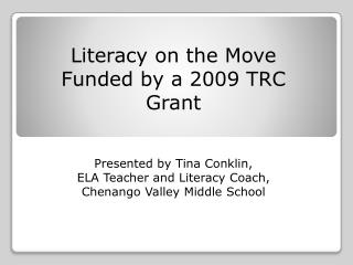 Literacy on the Move Funded by a 2009 TRC Grant Presented by Tina Conklin,