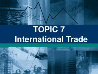 TOPIC 7   International Trade