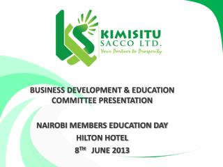 BUSINESS DEVELOPMENT & EDUCATION COMMITTEE PRESENTATION NAIROBI MEMBERS EDUCATION DAY HILTON HOTEL