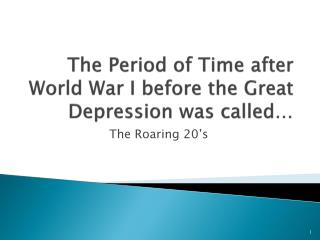 The Period of Time after World War I before the Great Depression was called�