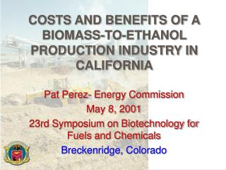 COSTS AND BENEFITS OF A BIOMASS-TO-ETHANOL PRODUCTION INDUSTRY IN CALIFORNIA