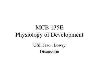 MCB 135E Physiology of Development