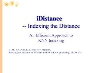 iDistance -- Indexing the Distance An Efficient Approach to  KNN Indexing