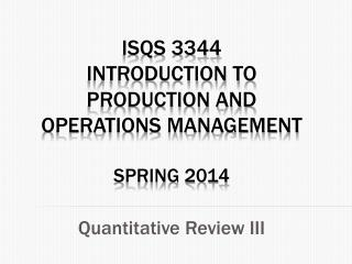 ISQS 3344  Introduction to Production and Operations Management Spring 2014