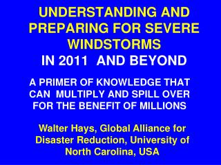 UNDERSTANDING AND   PREPARING FOR SEVERE WINDSTORMS IN 2011  AND BEYOND