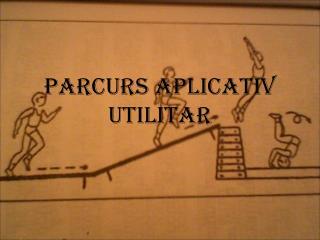 PARCURS APLICATIV UTILITAR