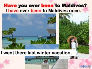 Have  you ever  been  to  Maldives ?
