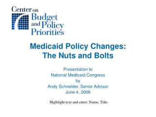 Medicaid Policy Changes:   The Nuts and Bolts