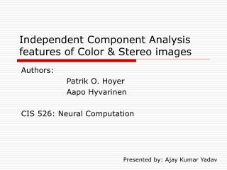 Independent Component Analysis features of Color & Stereo images