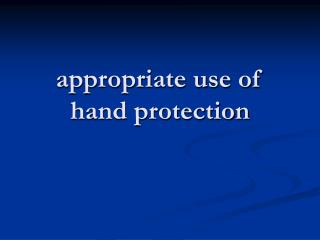 appropriate use of hand protection