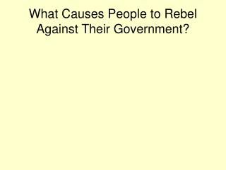 What Causes People to Rebel Against Their Government?