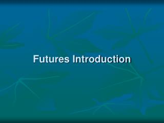 Futures Introduction