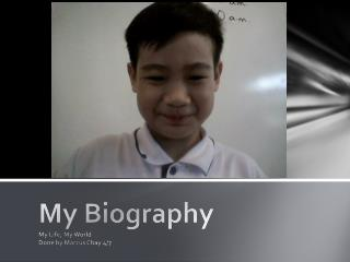 My  Biography My Life, My World Done by Marcus Chay 4/7
