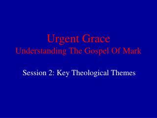 Urgent Grace Understanding The Gospel Of Mark