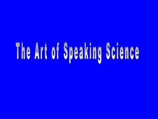 The Art of Speaking Science