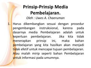 Prinsip-Prinsip  Media  Pembelajaran . Oleh  :  Uwes A.  Chaeruman
