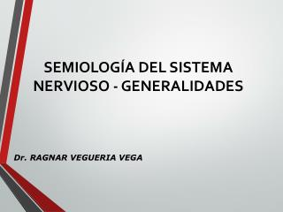 SEMIOLOGÍA DEL SISTEMA NERVIOSO - GENERALIDADES