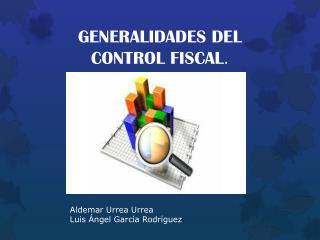 GENERALIDADES DEL CONTROL FISCAL .