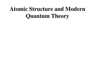 Atomic Structure and Modern Quantum Theory