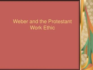Weber and the Protestant Work Ethic