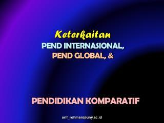 Keterkaitan PEND INTERNASIONAL,   PEND GLOBAL, &
