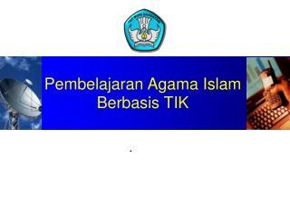 Pembelajaran Agama Islam  Berbasis TIK