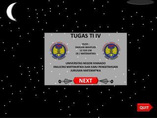 TUGAS TI IV OLEH : DAHLAN WAHYUDI 12 310 158 1B / MATEMATIKA UNIVERSITAS NEGERI MANADO