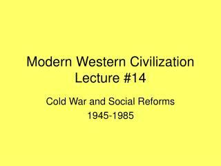 Modern Western Civilization Lecture #14