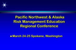 Pacific Northwest & Alaska  Risk Management Education Regional Conference
