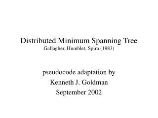 Distributed Minimum Spanning Tree Gallagher, Humblet, Spira (1983)