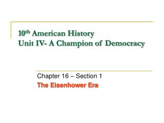 10 th  American History Unit IV- A Champion of Democracy
